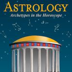 Mythic Astrology: Archetypes in the Horoscope by Arielle Guttman